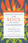 Strengthening the Soul of Your Leadership: Seeking God in the Crucible of Ministry (Transforming Resources) Cover Image
