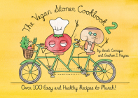 The Vegan Stoner Cookbook 2: Over 100 Easy and Healthy Recipes to Munch Cover Image