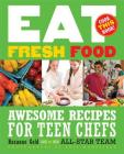 Eat Fresh Food: Awesome Recipes for Teen Chefs Cover Image