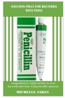 Solution Pills For Bacterial Infections: Comprehensive Guide on How to Treat Bacterial Infections with Penicillin Ointment Cover Image