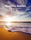 Beautiful Beaches Full-Color Picture Book: Beaches Coffee Table Book for Adults- Beach Picture Book for Women -Travel Vacation Cover Image