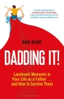 Dadding It!: Landmark Moments in Your Life as a Father… and How to Survive Them Cover Image