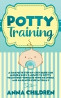 Potty Training: A Complete Step-by-Step Guide for Modern Busy Parents to Potty Train Their Toddlers With No Stress and Go Diaper Free Cover Image