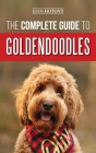 The Complete Guide to Goldendoodles: How to Find, Train, Feed, Groom, and Love Your New Goldendoodle Puppy Cover Image