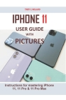 iPhone 11 User Guide with Pictures: Instructions for mastering iPhone 11, 11 Pro & 11 Pro Max Cover Image