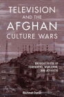 Television and the Afghan Culture Wars: Brought to You by Foreigners, Warlords, and Activists (The Geopolitics of Information) Cover Image