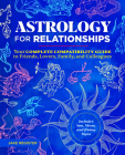 Astrology for Relationships: Your Complete Compatibility Guide to Friends, Lovers, Family, and Colleagues Cover Image