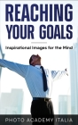 Reaching Your Goals: Inspirational Images for the Mind Cover Image