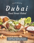 Ultimate Dubai - Food Street Global: Finger Licking Recipes That Are Irresistible!! Cover Image