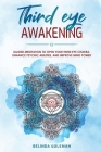 Third Eye Awakening: Guided Meditation To Open Your Third Eye Chakra, Enhance Psychic Abilities And Improve Mind Power Cover Image