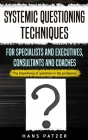 Systemic Questioning Techniques for Specialists and Executives, Consultants and Coaches: The importance of questions in the profession Cover Image