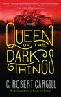 Queen of the Dark Things: A Novel Cover Image