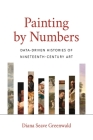 Painting by Numbers: Data-Driven Histories of Nineteenth-Century Art Cover Image