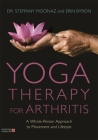 Yoga Therapy for Arthritis: A Whole-Person Approach to Movement and Lifestyle Cover Image