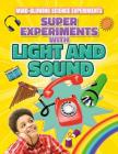 Super Experiments with Light and Sound (Mind-Blowing Science Experiments) Cover Image