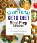 The Everything Keto Diet Meal Prep Cookbook: Includes: Sage Breakfast Sausage, Chicken Tandoori, Philly Cheesesteak–Stuffed Peppers, Lemon Butter Salmon, Cannoli Cheesecake...and Hundreds More! (Everything®) Cover Image