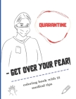 QUARANTINE - Get Over Your Fear!: Coloring book with 23 medical tips Cover Image