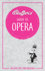 Bluffer's Guide To Opera: Instant Wit and Wisdom (Bluffer's Guides) Cover Image