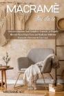Macramè Fai da Te: Libro per Imparare Nodi Semplici e Avanzati. 32 Progetti Passo dopo Passo per Realizzare Bellissimi Accessori e Decora Cover Image