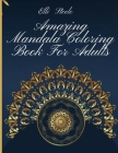 Amazing Mandala Coloring Book For Adults: Awesome Mandala Coloring Book Stress Relieving Cover Image