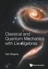 Classical and Quantum Mechanics with Lie Algebras Cover Image