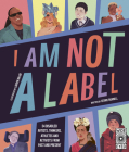 I Am Not a Label: 34 disabled artists, thinkers, athletes and activists from past and present Cover Image