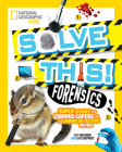 Solve This! Forensics: Super Science and Curious Capers for the Daring Detective in You Cover Image