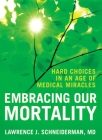 Embracing Our Mortality: Hard Choices in an Age of Medical Miracles Cover Image