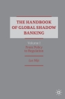 The Handbook of Global Shadow Banking, Volume I: From Policy to Regulation Cover Image