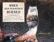 When San Francisco Burned: A Photographic Memoir of the Great San Francisco Earthquake and Fire of 1927 Cover Image