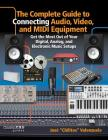 The Complete Guide to Connecting Audio, Video and MIDI Equipment: Get the Most Out of Your Digital, Analog and Electronic Music Setup (Music Pro Guides) Cover Image