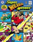 Super Weird Heroes: Outrageous But Real! Cover Image