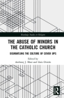 The Abuse of Minors in the Catholic Church: Dismantling the Culture of Cover Ups (Routledge Studies in Religion) Cover Image