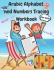 Arabic Alphabet and Numbers Tracing Workbook for kids: Arabic Letters from Alif to Ya - Read and Trace for Kids Ages 2-6 Practice For Kindergarteners Cover Image