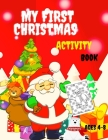 My First Christmas Activity Book Ages 4-8: Activity Pages for Kids 4 - 8. Mazes, Word Search, coloring, sudokus Cover Image
