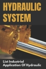 Hydraulic System: List Industrial Application Of Hydraulic: Application Of Hydraulic System In Industry Cover Image