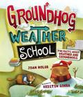 Groundhog Weather School: Fun Facts about Weather and Groundhogs Cover Image