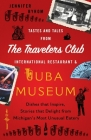 Tastes and Tales from the Travelers Club International Restaurant & Tuba Museum: Dishes that Inspire, Stories that Delight from Michigan's Most Unusua Cover Image