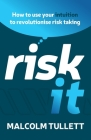 Risk It: How to Use Your Intuition to Revolutionise Risk Taking Cover Image