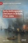 Early Anthropocene Literature in Britain, 1750-1884 (Literatures) Cover Image