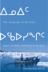 The Language of the Inuit: Syntax, Semantics, and Society in the Arctic (McGill-Queen's Indigenous and Northern Studies #58) Cover Image