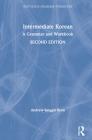 Intermediate Korean: A Grammar and Workbook (Routledge Grammar Workbooks) Cover Image