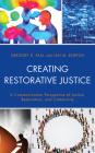 Creating Restorative Justice: A Communication Perspective of Justice, Restoration, and Community Cover Image