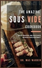 The Amazing Sous Vide Cookbook: Most Wanted And Delicious Recipes For Everybody Cover Image