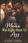 My Mama Was Right About Yo Azz 3: The Finale Cover Image