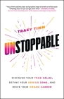 Unstoppable: Discover Your True Value, Define Your Genius Zone, and Drive Your Dream Career Cover Image