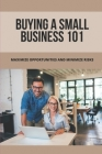 Buying A Small Business 101: Maximize Opportunities And Minimize Risks: Here'S The Deal Cover Image