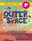 The Outer Space Workbook for Preschoolers: (Ages 4-5) Alphabet, Numbers, Shapes, Patterns, Matching, Sizes, and More! (Large 8.5x11 Size) Cover Image
