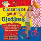 Customize Your Clothes: Over 50 Simple, Fun Ideas to Transform Your Wardrobe and Accessories Cover Image