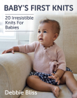 Baby's First Knits: 20 Irresistible Knits for Babies Cover Image